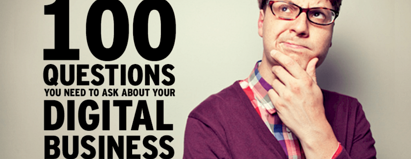 100 Questions To Ask About Your DIGITAL BUSINESS